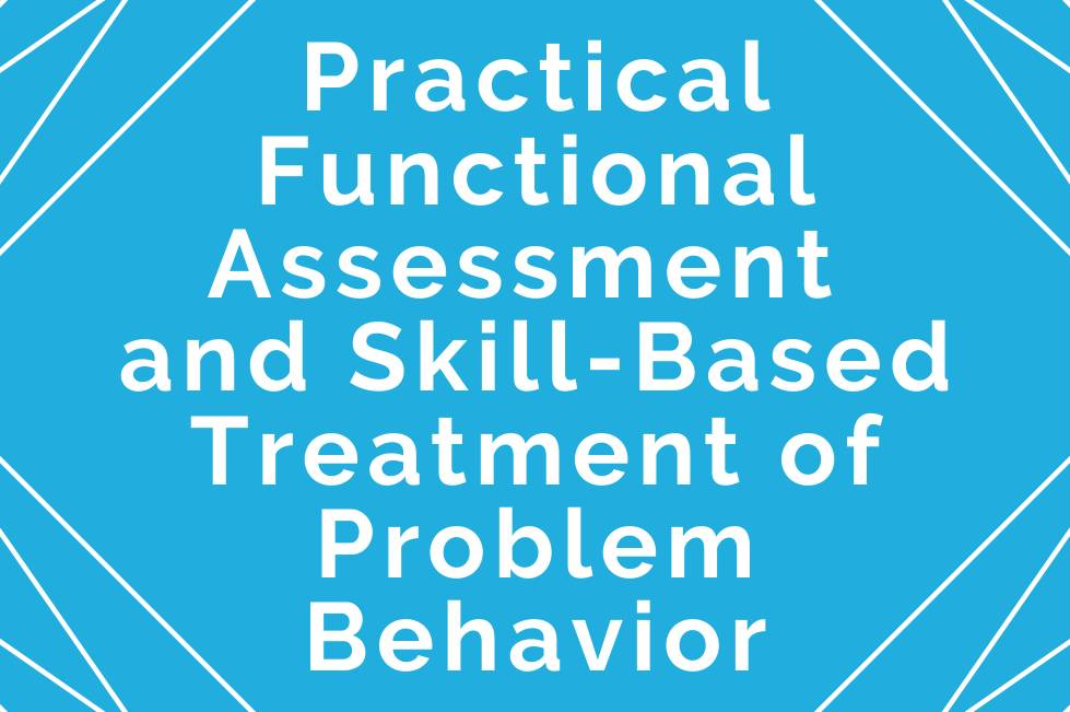 Practical Functional Assessment  and Skill-Based Treatment of Problem Behavior